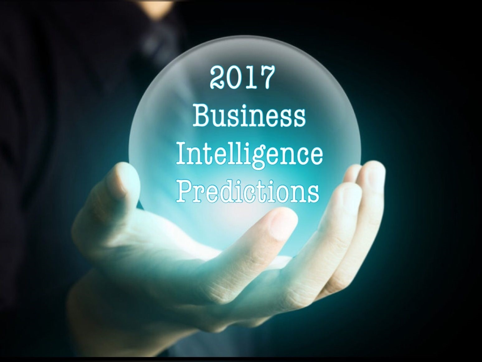 4 Pretty Amazing Predictions Of Business Intelligence For 2017